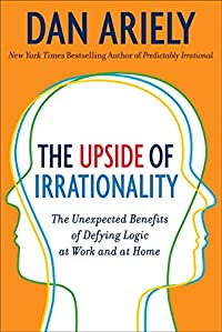 非合理性の良いところ 『The Upside of Irrationality: The Unexpected Benefits of Defying Logic at Work and at Home』   Dan Ariely