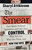 「The Smear: How Shady Political Operatives and Fake News Control What You See, What You Think, and Ho...」のサムネイル画像