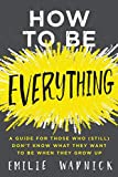 「How to Be Everything: A Guide for Those Who (Still) Don't Know What They Want to Be When They Grow U...」のサムネイル画像