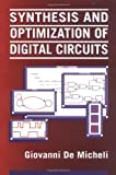 Synthesis and Optimization of Digital Circuits (MCGRAW HILL SERIES IN ELECTRICAL AND COMPUTER ENGINEERING)by Ron Gilster, Helen Heneveldby Scott C. Guthery, Mary J Croninby Majid Sarrafzadeh, C. K. Wongby Mohammed Ismail, Terri Fiezby Srinivas Devadas, Abhijit Ghosh, Kurt Keutzer