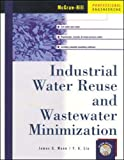 Industrial Water Reuse and Wastewater Minimization (McGraw-Hill Proffessional Engineering Series)by Joseph Cascio, Gayle Woodside, Philip Mitchellby James Mann, A.Y. Liu