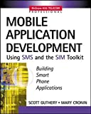 Mobile Application Development with SMS and the SIM Toolkit (McGraw-Hill Telecom Professional)by Ron Gilster, Helen Heneveldby Scott C. Guthery, Mary J Cronin