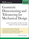 Geometric Dimensioning and Tolerancing for Mechanical Design: A Self-Teaching Guide to ANSI Y 14.5M1982 and ASME Y 14.5M1994 Standards (McGraw-Hill Mechanical Engineering)by Cyril Harris, Allan Piersolby Richard Marrelli, Patrick McCuistion