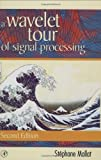 A Wavelet Tour of Signal Processing, Second Edition (Wavelet Analysis & Its Applications)
