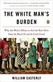 「The White Man's Burden: Why the West's Efforts to Aid the Rest Have Done So Much Ill and So Little G...」のサムネイル画像