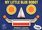 洋書『My Little Blue Robot / Stephen T. Johnson』
