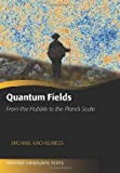 「Quantum Fields: From the Hubble to the Planck Scale (Oxford Graduate Texts)」のサムネイル画像