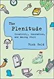 The Plenitude: Creativity, Innovation, and Making Stuff (Simplicity: Design, Technology, Business, Life)