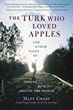 「The Turk Who Loved Apples: And Other Tales of Losing My Way Around the World」のサムネイル画像