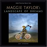 Maggie Taylor?'s Landscape of Dreams: Adobe Photoshop Master Class (Master Class (Adobe))
