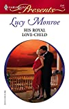 His Royal Love-child (Harlequin Presents)