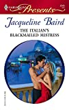 The Italian's Blackmailed Mistress (Harlequin Presents)