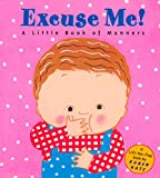 「Excuse Me!: a Little Book of Manners (Lift-The-Flap Book)」のサムネイル画像