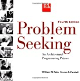 Problem Seeking: An Architectural Programming Primerby William M. Peña, Steven A. Parshall