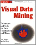 Visual Data Mining: Techniques and Tools for Data Visualization and Mining