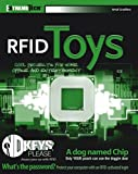 RFID Toys: Cool Projects for Home, Office, and Entertainment (ExtremeTech)