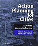 Action Planning for Cities: A Guide to Community Practiceby Nabeel Hamdi, Reinhard Goethert