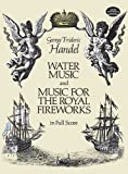 Handel: Water Music and Music for the Royal Fireworks in Full Scoreby George Frideric Handel, Opera and Choral Scores