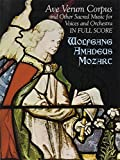 Mozart: Ave Verum Corpus and Other Sacred Music for Voices and Orchestra in Full Scoreby Wolfgang Amadeus Mozart, Music Scoresby Wolfgang Amadeus Mozart, Music Scoresby Wolfgang Amadeus Mozart, Music Scoresby Wolfgang Amadeus Mozart, Opera and Choral Scores