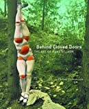 Behind Closed Doors: The Art of Hans Bellmer (California Studies in the History of Art Discovery Series)