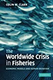 The Worldwide Crisis in Fisheries: Economic Models and Human Behavior