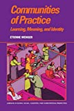 Communities of Practice: Learning, Meaning, and Identity (Learning in Doing: Social, Cognitive and Computational Perspectives)