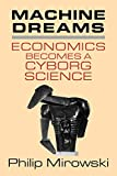 Machine Dreams: Economics Becomes a Cyborg Science