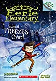 School Freezes Over! (Eerie Elementary. Scholastic Branches)
