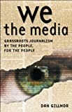 We, The Media: Grassroots Journalism by the People, for the People