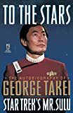 To the Stars the Autobiography of George Takei Star Trek's Mr. Sulu (Star Trek (Trade/hardcover))
