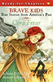 Cora Frear: A True Story (Brave Kids/Ready-for- Chapters)