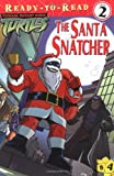 The Santa Snatcher (Teenage Mutant Ninja Turtles Ready-to-Read)