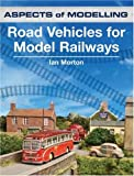 Road Vehicles for Model Railways (Aspects of Modelling)