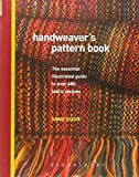 Handweaver's Pattern Book: An Illustrated Reference to Over 600 Fabric Weaves