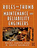 Rules of Thumb for Maintenance and Reliability Engineersby Ricky Smith, R. Keith Mobley President and CEO of Integrated Systems  Inc.