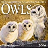 Owls the Paintings of Pollyanna Pickering 2006 Calendar