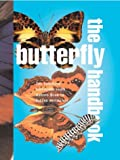 The Butterfly Handbook: The Definitive Reference for Every Enthusiast (Quarto Book)