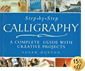 Step-By-Step Calligraphy: A Complete Guide With Creative Projects