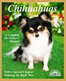 Chihuahuas: Everything About Purchase, Care, Nutrition, Diseases, Behavior, and Breeding (A Complete Pet Owner's Manual)
