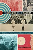 「The Argentine Silent Majority: Middle Classes, Politics, Violence, and Memory in the Seventies」のサムネイル画像