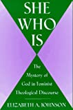 「She Who Is: The Mystery of God in Feminist Theological Discourse」のサムネイル画像