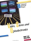 Video, Stereo, and Optoelectronics: 18 Advanced Electronic Projects