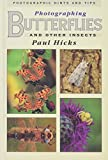 Photographing Butterflies and Other Insects: Photographic Hints and Tips (Photographic hints & tips)