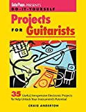 Do-It-Yourself Projects for Guitarists: 35 Useful, Inexpensive Projects That Help You Unlock Your Instrument's Potential