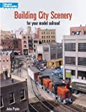 Building City Scenery for Your Model Railroad (Model Railroader)