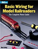Basic Wiring for Model Railroads: The Complete Photo Guide (Model Railroader Books)