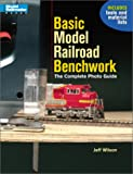 Basic Model Railroad Benchwork: The Complete Photo Guide (Model Railroader)