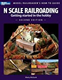 N Scale Railroading: Getting Started in the Hobby (Model Railroader's How-to Guide)