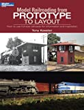 Model Railroading from Prototype to Layout: How to Use Full-Size Railroads for Information and Inspiration (Model Railroader)