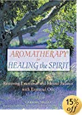 Amazon.co.jp:Aromatherapy for Healing the Spirit: Restoring Emotional and Mental Balance With Essential Oils: 洋書
